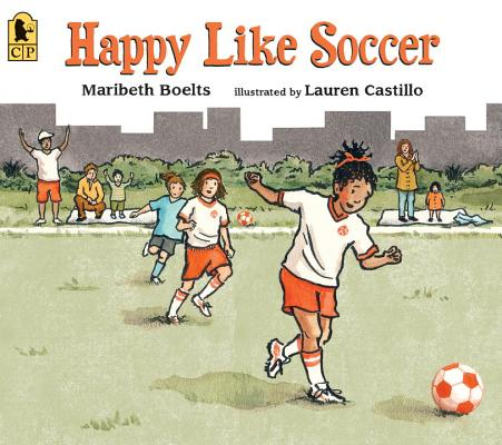 Happy Like Soccer By Boelts, Maribeth/ Castillo, Lauren (ILT)